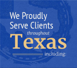 We proudly serve clients throughout Texas